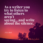 as-a-writer-you-try-to-listen-to-what-others-arent-saying-and-write-about-the-silence